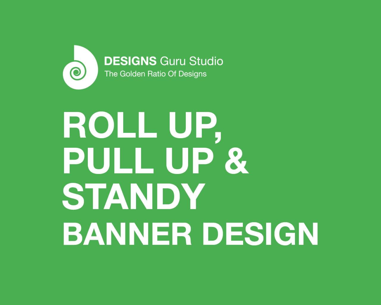Roll Up, Pull Up & Standy  Banner Design by designsgurustudio - 117824