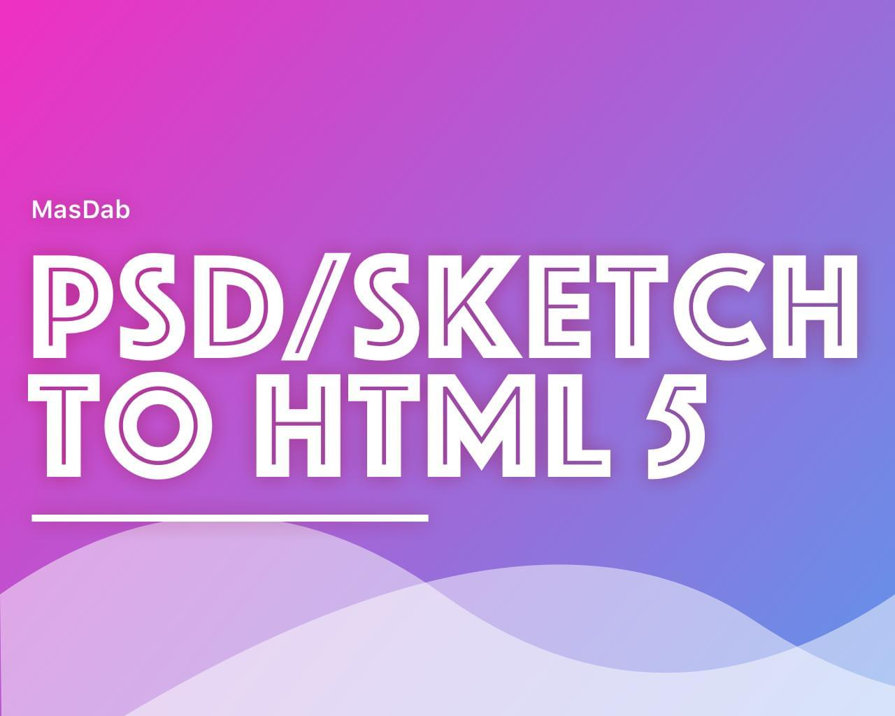 PSD/Sketch to Responsive HTML 5 by masdab - 113493